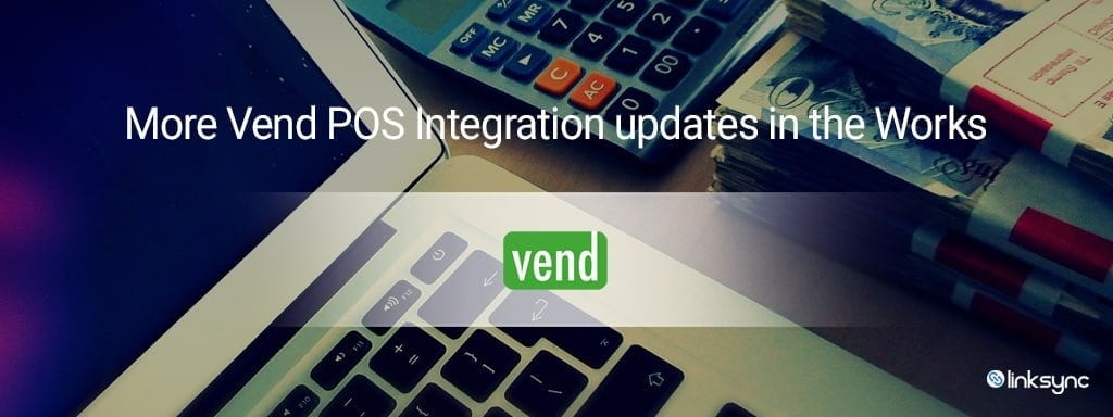 More Vend POS Integration updates in the Works